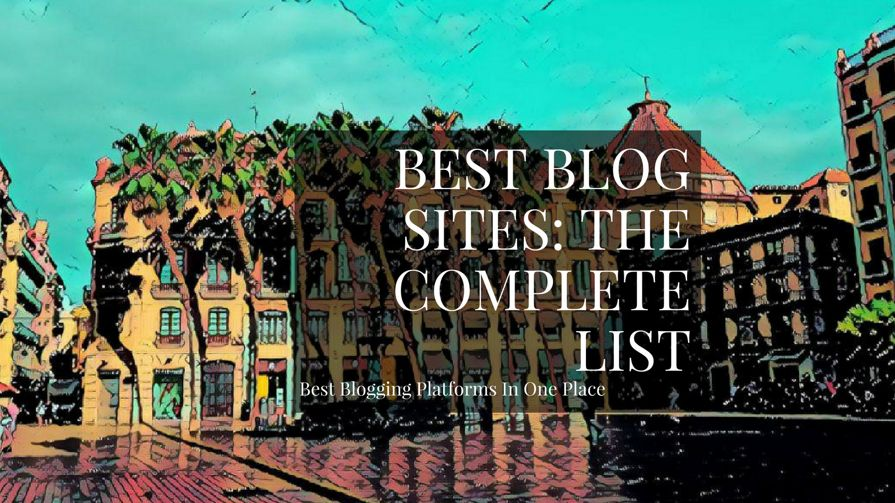 Best Blog Sites: The Complete List For 2019