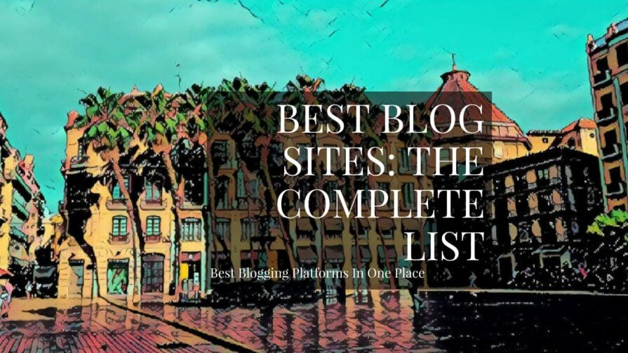 40+ Best Blog Sites & Blogging Platforms In 2019