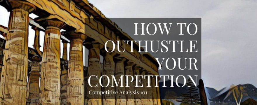 Competitive Analysis 101: How To Outhustle Your Competition
