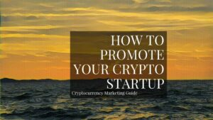 How To Promote Your Cryptocurrency Startup