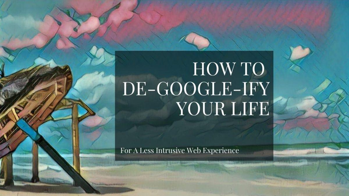How to de-Google-ify your life