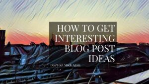 How To Get Interesting Blog Post Ideas