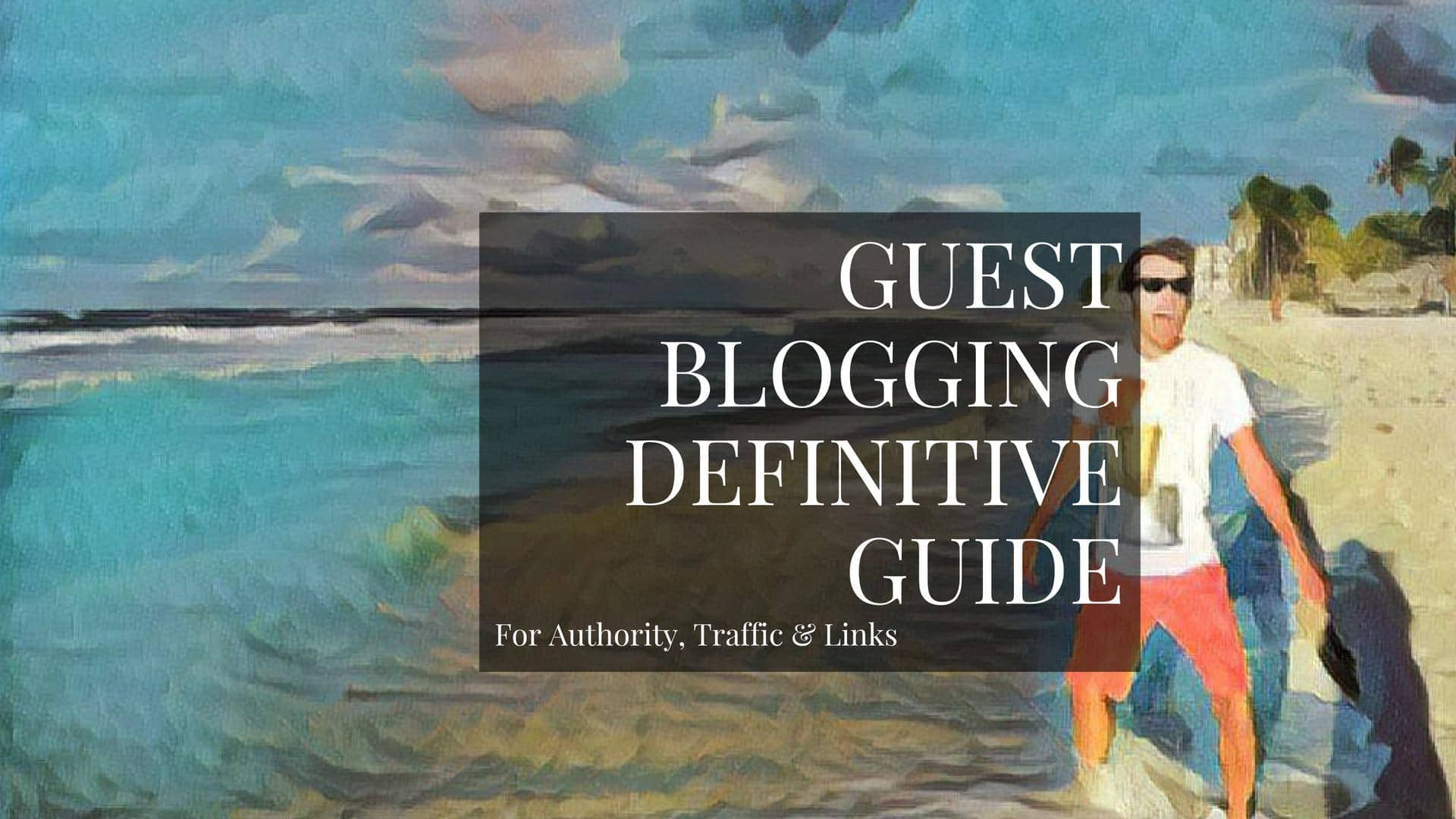 Guest Blogging In 2018: The Definitive Guide