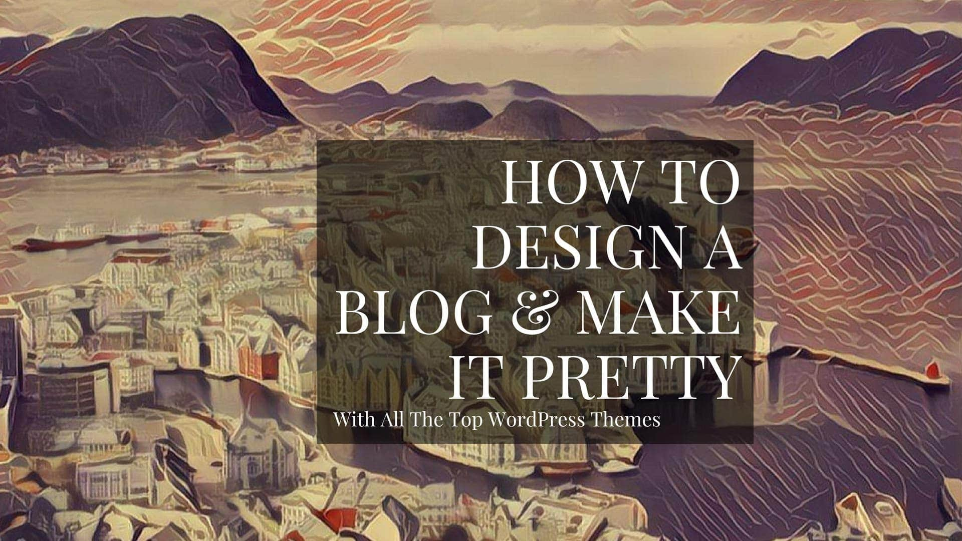 How To Design A Blog And Make It Look Pretty