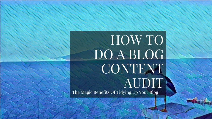 How To Do A Blog Content Audit And Get Magic Benefits