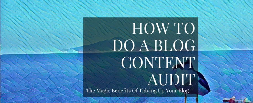 How To Do A Blog Content Audit