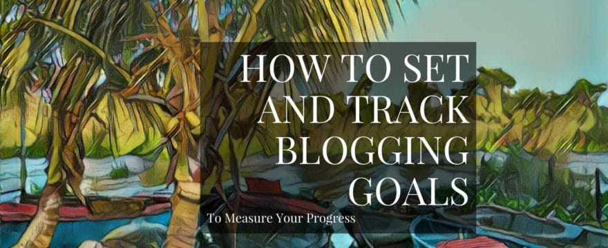 How do you set goals for your blogging and measure the success (or failure) of the efforts you're putting into it?