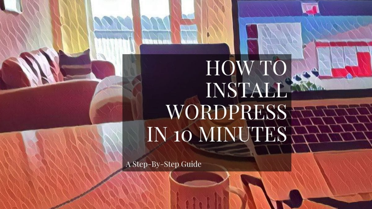 How To Install WordPress In 10 Minutes Without Any Tech Know-How