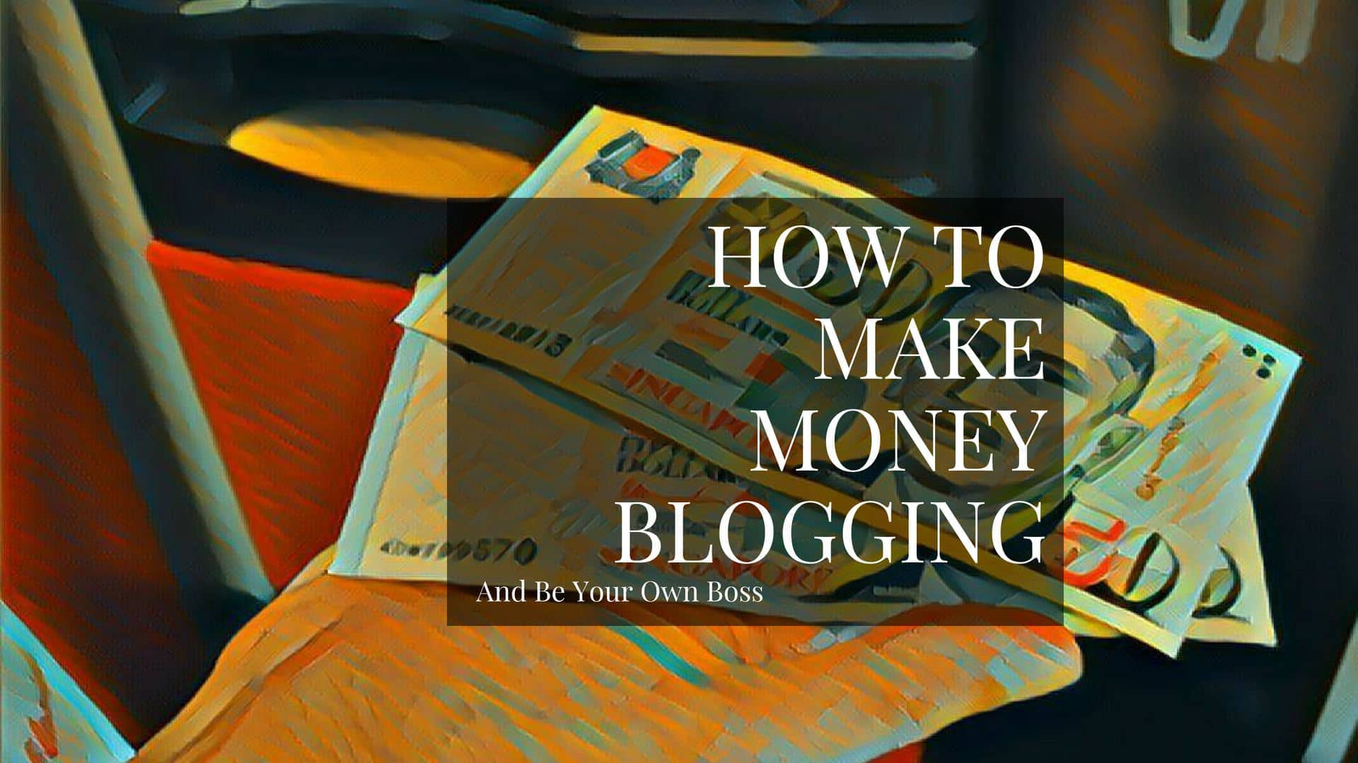 How To Make Money Blogging And Be Your Own Boss
