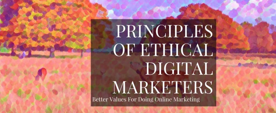 The Guiding Principles Of An Ethical Digital Marketer