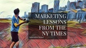 Marketing Lessons From The New York Times Innovation Report