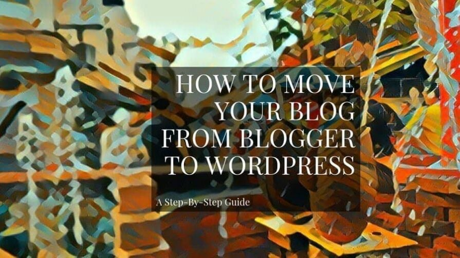 How To Move Your Blog From Blogger To WordPress (2019 Guide)