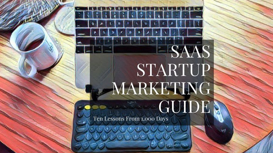 Ten Lessons From 1,000 Days Of SaaS Startup Marketing