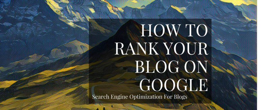 I'll show you how to search engine optimize your blog and rank your content on top of Google