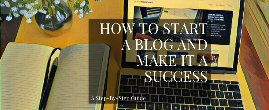 How To Start A Blog: A Step-By-Step Beginner's Guide