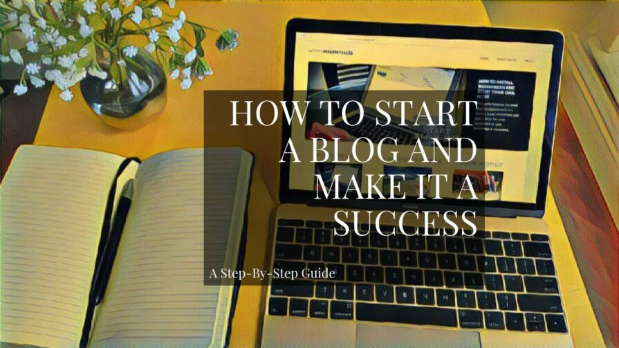 How To Start A Blog: Step-By-Step Guide 2019