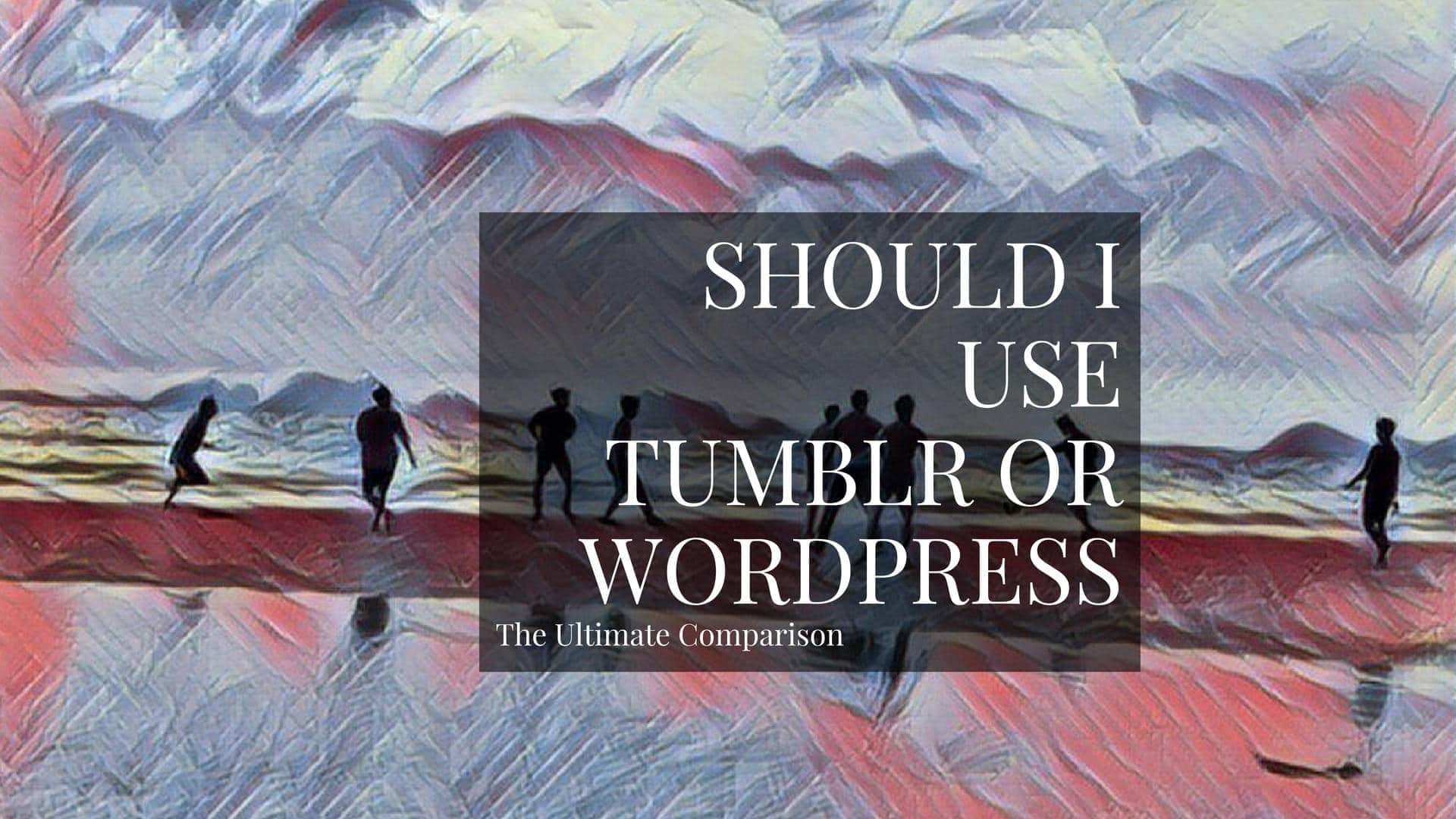 Tumblr Vs WordPress: Which One To Use For A Blog?